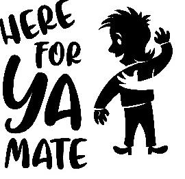 Here For Ya Mate